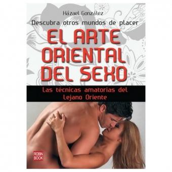 El Arte Oriental Del Sexo: Las Técnicas Amatorias Del Lejano Ori